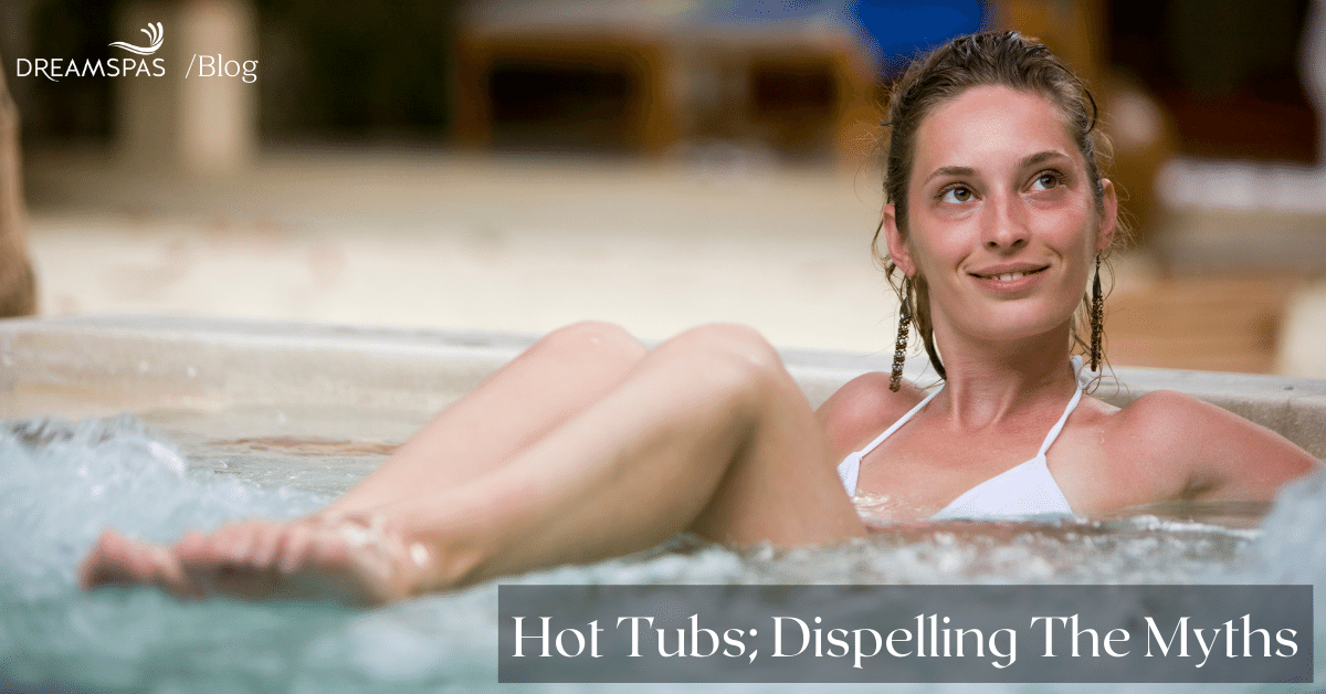 HOT TUBS; DISPELLING THE MYTHS
