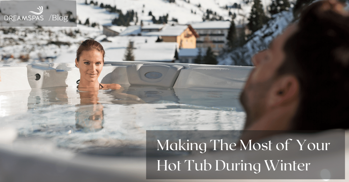 MAKING THE MOST OF YOUR HOT TUB DURING WINTER