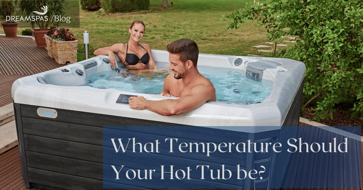 WHAT TEMPERATURE SHOULD YOUR HOT TUB BE?