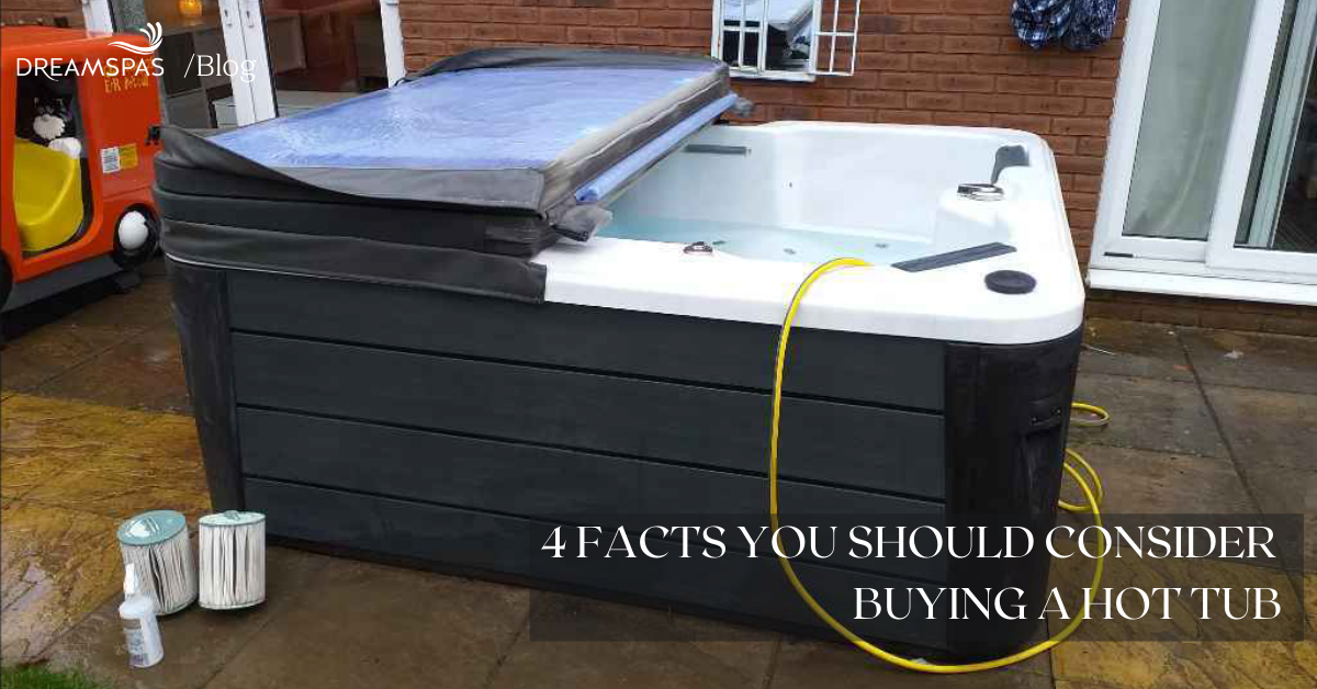4 FACTS YOU SHOULD CONSIDER BUYING A HOT TUB